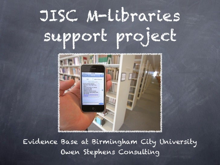 JISC M-libraries    support projectEvidence Base at Birmingham City University         Owen Stephens Consulting