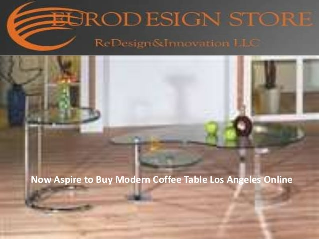 Now aspire to buy modern coffee table los angeles online