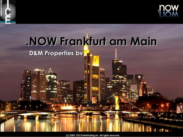 .NOW Frankfurt am Main D&M Properties bv  (c) 2009, ICE Ontwikkeling bv. All rights reserved.