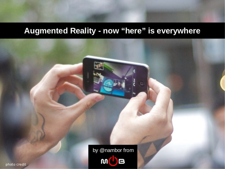 "Augmented Reality - now ""here"" is everywhere                           by @nambor fromphoto credit"
