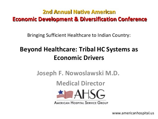 2nd Annual Native American Economic Development & Diversification Conference Bringing Sufficient Healthcare to Indian Coun...