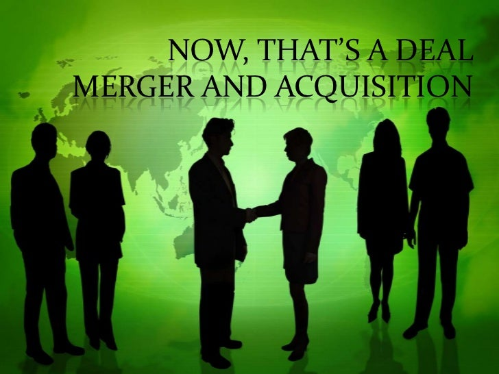 NOW, THAT'S A DEALMERGER AND ACQUISITION