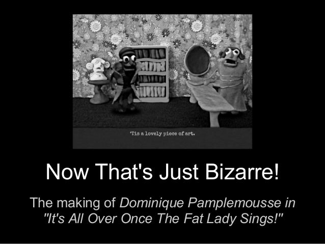 """Now That's Just Bizarre! The making of Dominique Pamplemousse in """"It's All Over Once The Fat Lady Sings!"""""""
