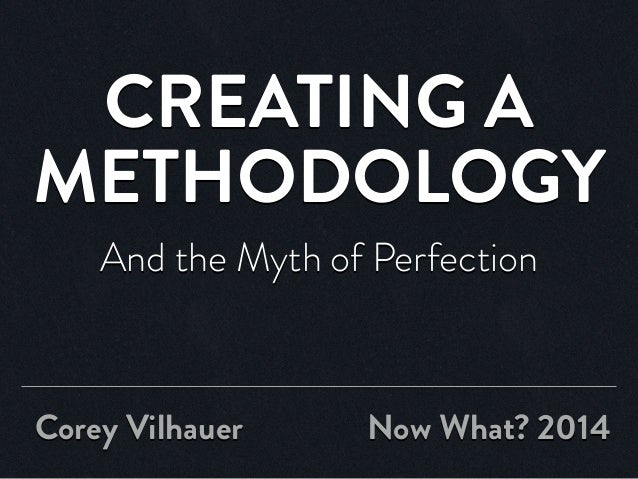 """Creating a Methodology: The Myth of Perfection"" - Now What? Conference 2014"