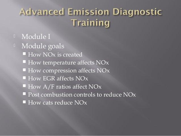  Module I  Module goals  How NOx is created  How temperature affects NOx  How compression affects NOx  How EGR affec...
