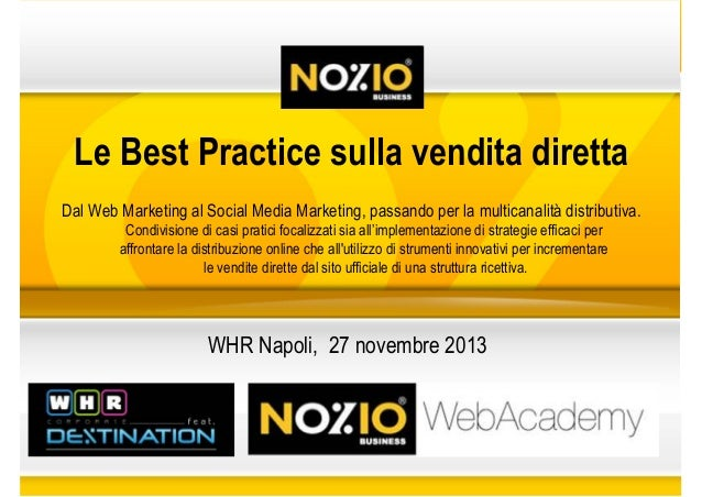 Le Best Practice sulla vendita diretta Dal Web Marketing al Social Media Marketing, passando per la multicanalità distribu...