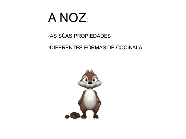 A NOZ: ➢AS SÚAS PROPIEDADES ➢DIFERENTES FORMAS DE COCIÑALA