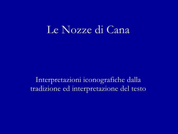 Le Nozze di Cana Interpretazioni iconografiche dalla tradizione ed interpretazione del testo