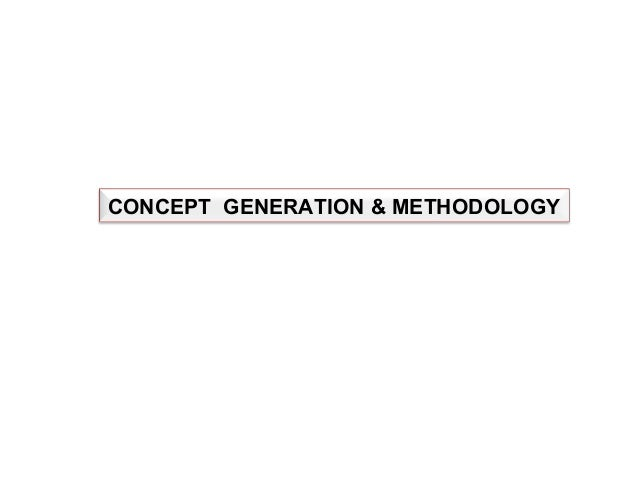 CONCEPT GENERATION & METHODOLOGY