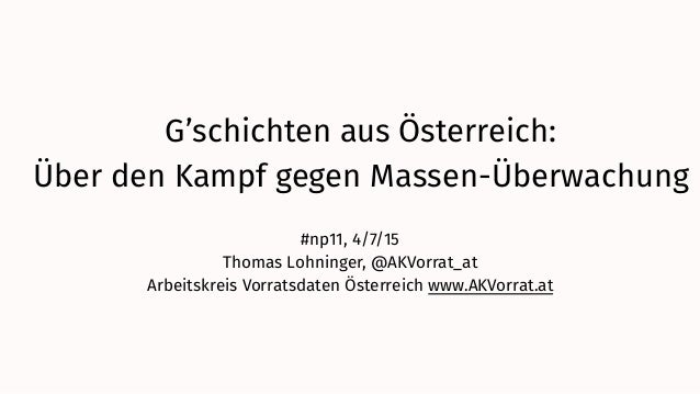G'schichten aus Österreich:  Über den Kampf gegen Massen-Überwachung #np11, 4/7/15 Thomas Lohninger, @AKVorrat_at Arbeits...
