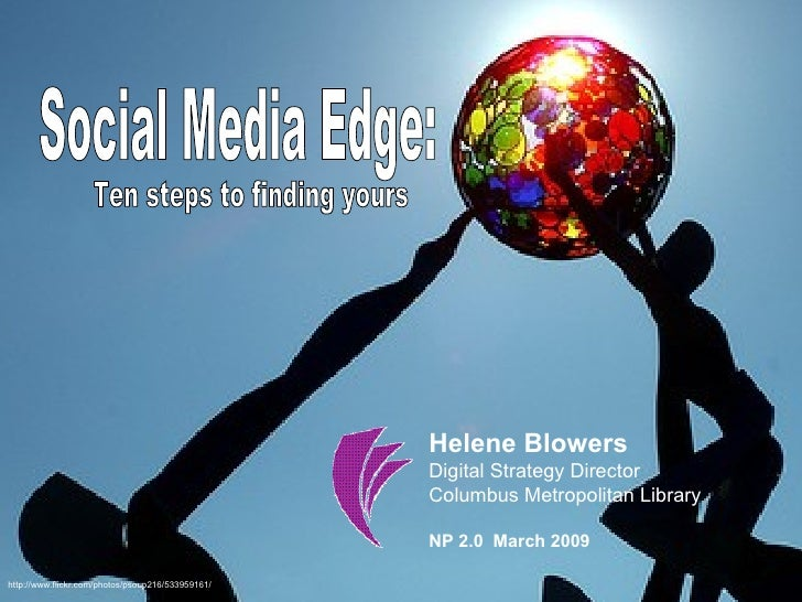 Social Media Edge:  Ten steps to finding yours Helene Blowers Digital Strategy Director Columbus Metropolitan Library NP 2...