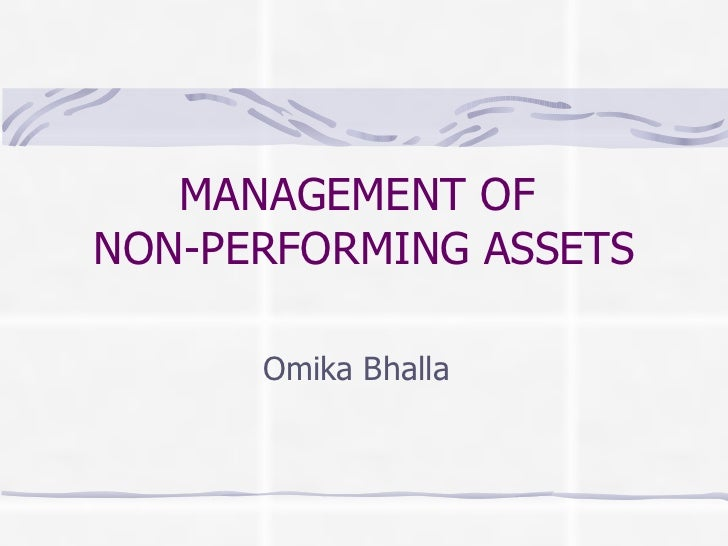 MANAGEMENT OFNON-PERFORMING ASSETS      Omika Bhalla