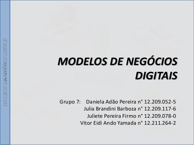 MODELOS DE NEGÓCIOS DIGITAIS Grupo 7: Daniela Adão Pereira n° 12.209.052-5 Julia Brandini Barboza n° 12.209.117-6 Juliete ...