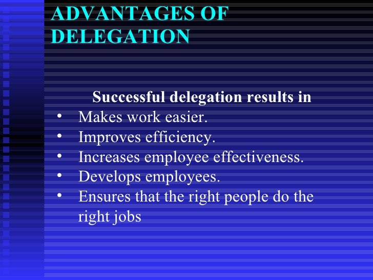 advantages and disadvantages of delegation In an organization, centralized way of making a decision entails less autonomy to everyone except the central leadership in contrast, decentralization involves delegation of responsibility and the associated decision-making powers across various levels in the organization.