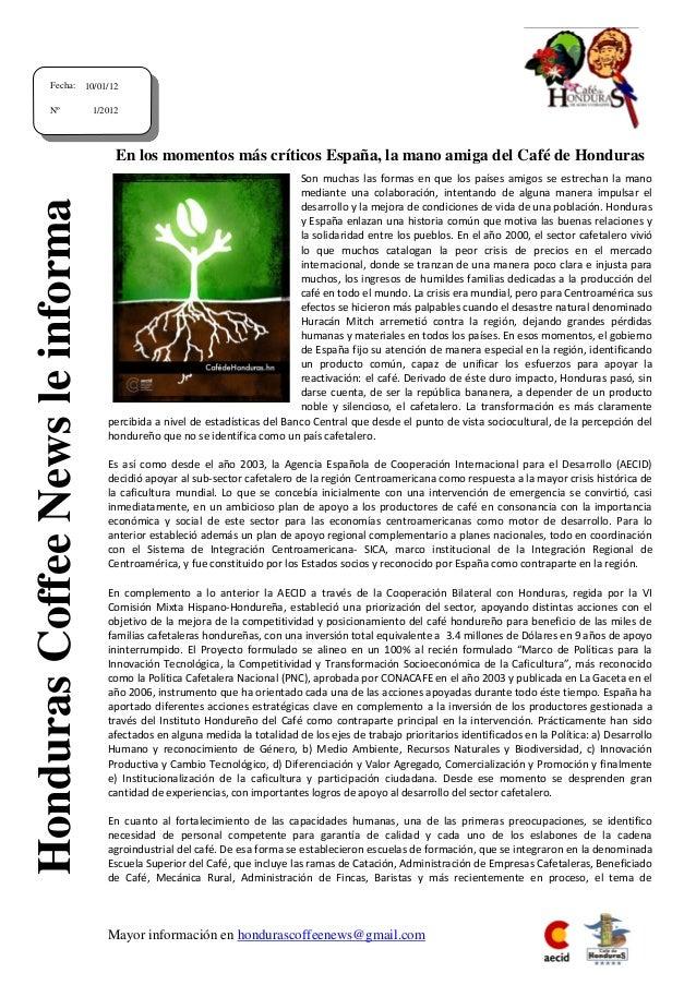 Mayor información en hondurascoffeenews@gmail.com En los momentos más críticos España, la mano amiga del Café de Honduras ...