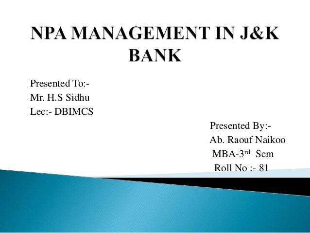Presented To:Mr. H.S Sidhu Lec:- DBIMCS Presented By:Ab. Raouf Naikoo MBA-3rd Sem Roll No :- 81