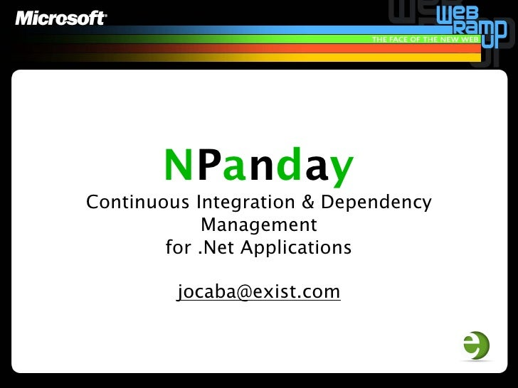 NPanday Continuous Integration & Dependency              Management         for .Net Applications           jocaba@exist.c...