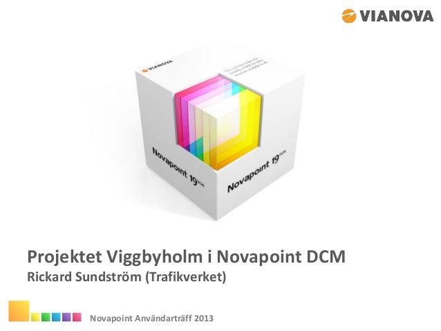 Projektet Viggbyholm i Novapoint DCM Rickard Sundström (Trafikverket) Novapoint Användarträff 2013