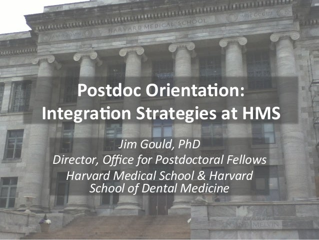 Postdoc	   Orienta.on:	    Integra.on	   Strategies	   at	   HMS	    Jim	   Gould,	   PhD	    Director,	   Office	   for	   ...