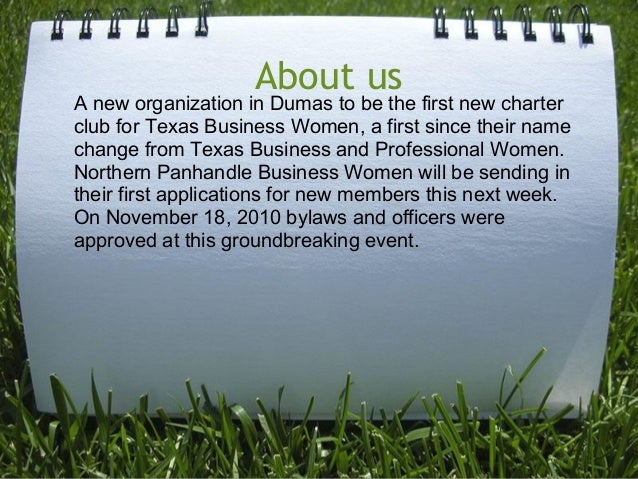 About usA new organization in Dumas to be the first new charterclub for Texas Business Women, a first since their namechan...
