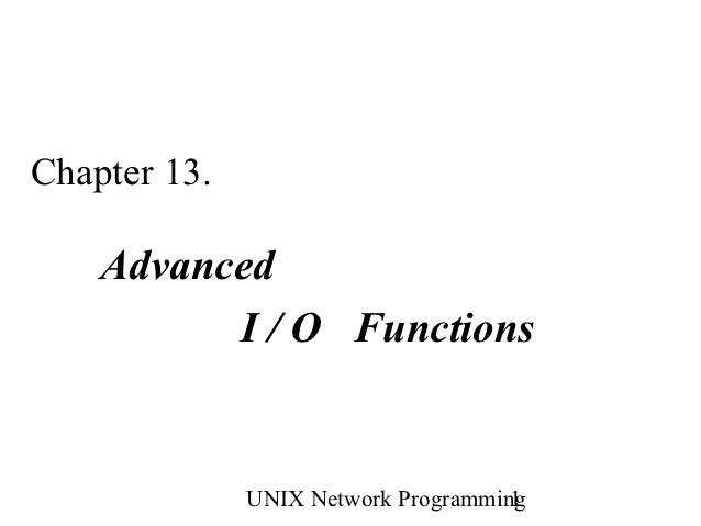 Chapter 13.    Advanced          I / O Functions              UNIX Network Programming                                     1