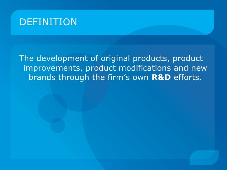DEFINITION <ul><li>The development of original products, product improvements, product modifications and new brands throug...