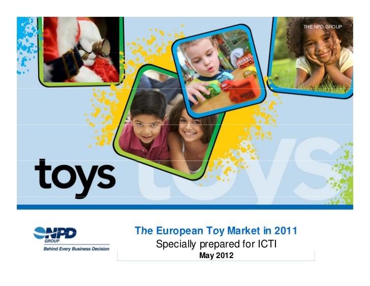 THE NPD GROUPThe European Toy Market in 2011    Specially prepared for ICTI            May 2012