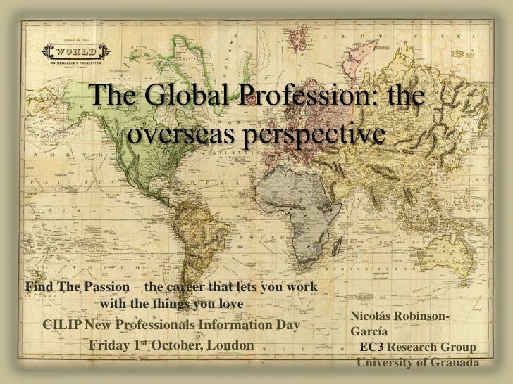 The Global Profession: theoverseasperspective<br />Find The Passion – the career that lets you work with the things you lo...