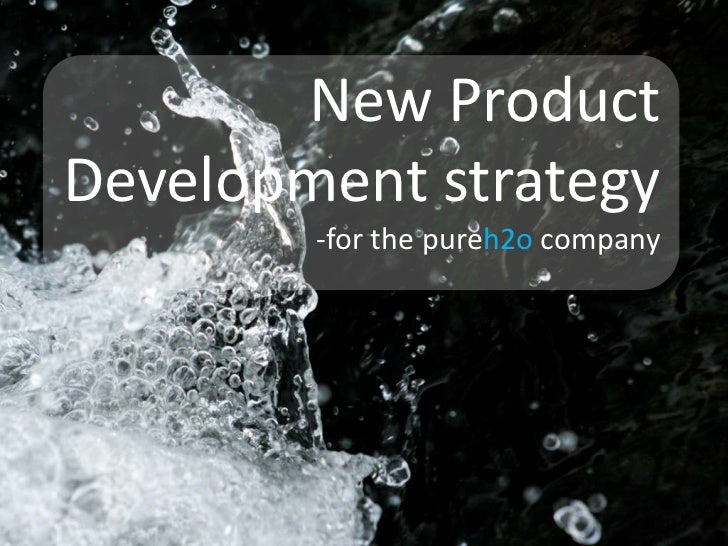 New Product Development strategy<br />-for the pureh2o company<br />
