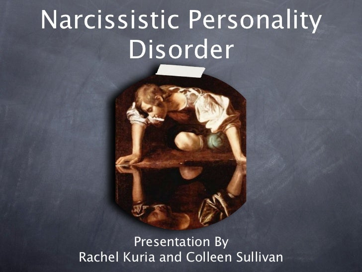 Narcissistic Personality       Disorder           Presentation By   Rachel Kuria and Colleen Sullivan