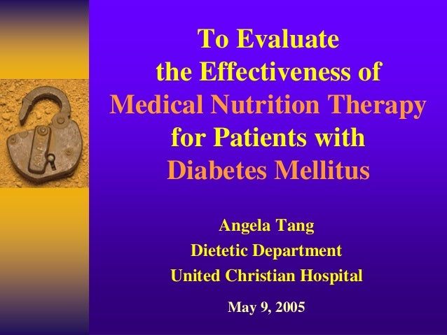 To Evaluate the Effectiveness of Medical Nutrition Therapy for Patients with Diabetes Mellitus Angela Tang Dietetic Depart...