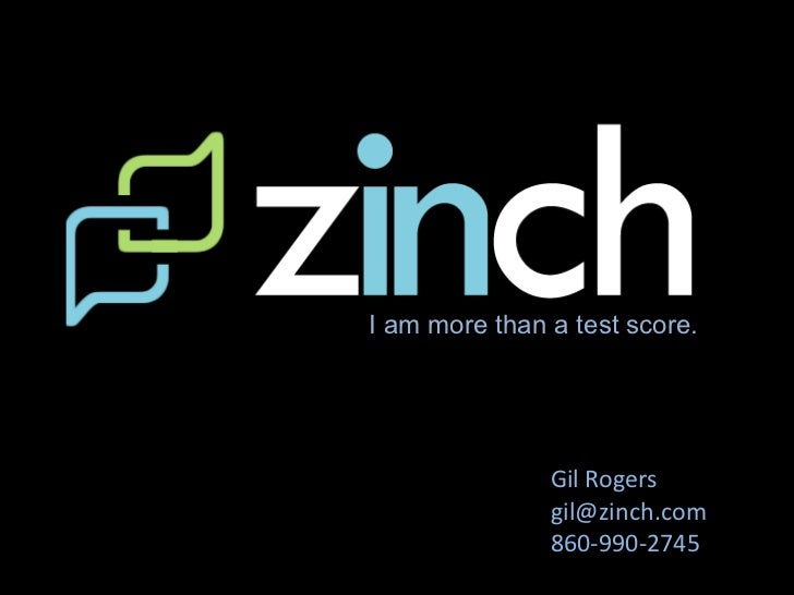 I am more than a test score.               Gil Rogers               gil@zinch.com               860-990-2745