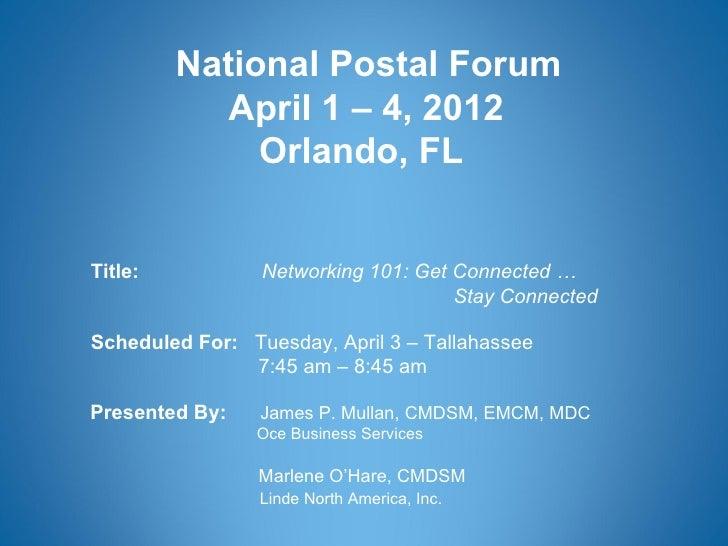 National Postal Forum            April 1 – 4, 2012              Orlando, FLTitle:           Networking 101: Get Connected ...