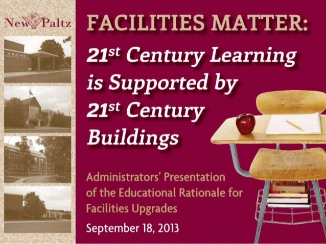 Facilities Matter Educational program should drive the facility design and infrastructure… NOT buildings dictating the edu...