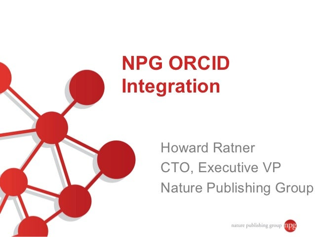 NPG ORCIDIntegration   Howard Ratner   CTO, Executive VP   Nature Publishing Group