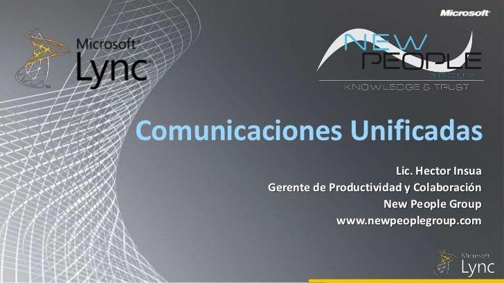 Comunicaciones Unificadas<br />Lic. Hector Insua<br />Gerente de Productividad y Colaboración<br />New People Group<br />w...
