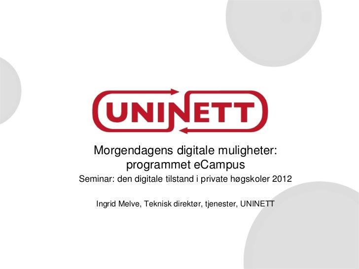 Morgendagens digitale muligheter:        programmet eCampusSeminar: den digitale tilstand i private høgskoler 2012    Ingr...