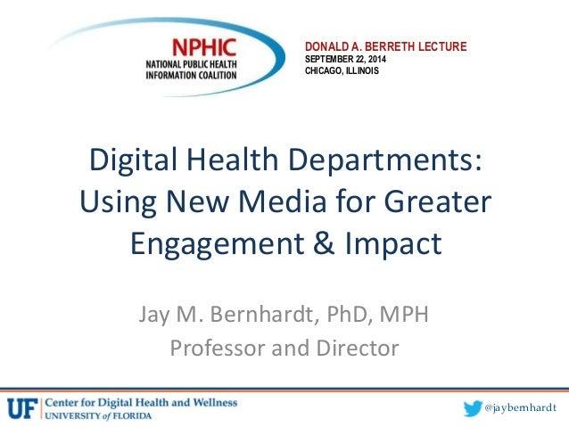 @jaybernhardt Digital Health Departments: Using New Media for Greater Engagement & Impact Jay M. Bernhardt, PhD, MPH Profe...