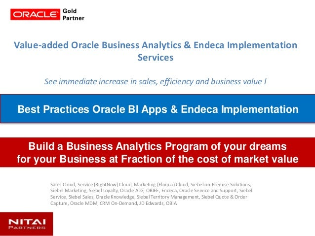 Value-added Oracle Business Analytics & Endeca Implementation Services See immediate increase in sales, efficiency and bus...