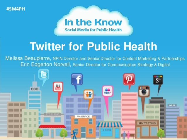 #SM4PH            Twitter for Public HealthMelissa Beaupierre, NPIN Director and Senior Director for Content Marketing & P...