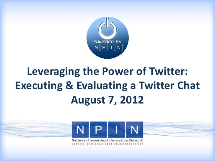 Leveraging the Power of Twitter:Executing & Evaluating a Twitter Chat           August 7, 2012