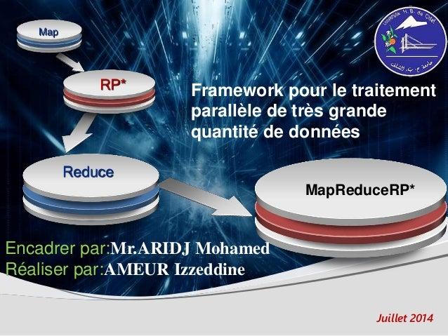 MapReduceRP* Map Reduce RP* Framework pour le traitement parallèle de très grande quantité de données Encadrer par:Mr.ARID...
