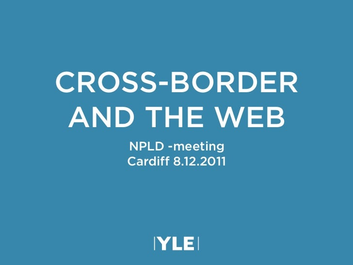 CROSS-BORDER AND THE WEB   NPLD -meeting   Cardiff 8.12.2011