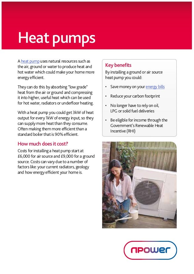Heat pumps        A heat pump uses natural resources such as        the air, ground or water to produce heat and          ...