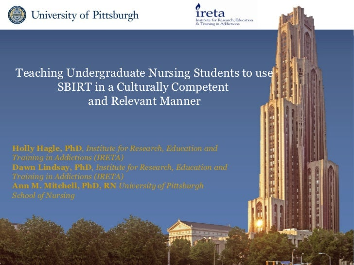 Teaching Undergraduate Nursing Students to use       SBIRT in a Culturally Competent            and Relevant MannerHolly H...