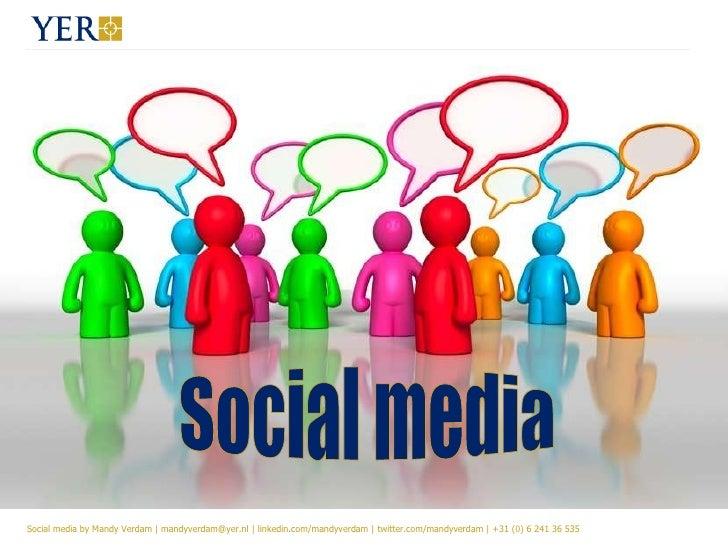 Social media by Mandy Verdam | mandyverdam@yer.nl | nl/linkedin.com/in/mandyverdam | twitter.com/mandyverdam | +31 (0) 6 2...
