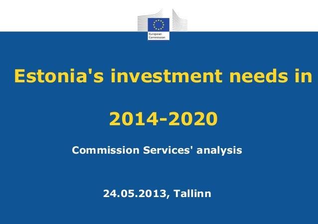 Estonias investment needs in2014-2020Commission Services analysis24.05.2013, Tallinn