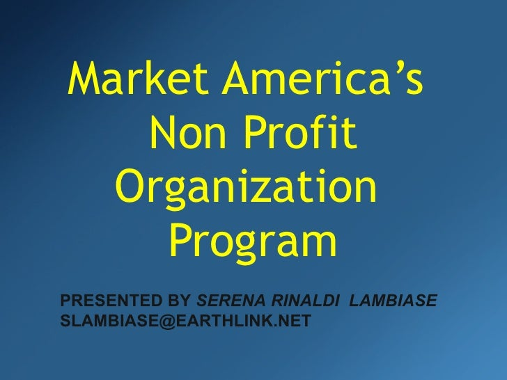 Market America's NPO Program, Presented by Serena Lambiase: Generate $187,000+ per year for Non Profit Organizations 501 (c)