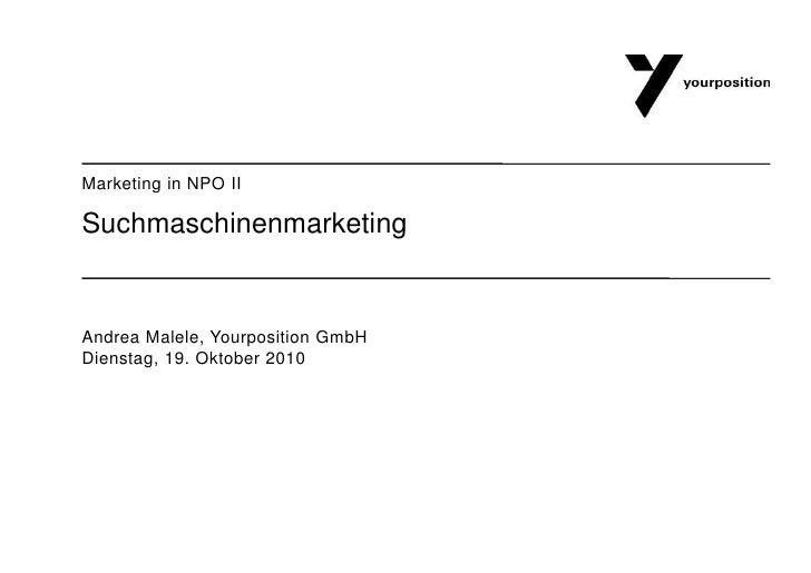 Suchmaschinenmarketing<br />Andrea Malele, Yourposition GmbH<br />Dienstag, 19. Oktober 2010<br />Marketing in NPO II<br />