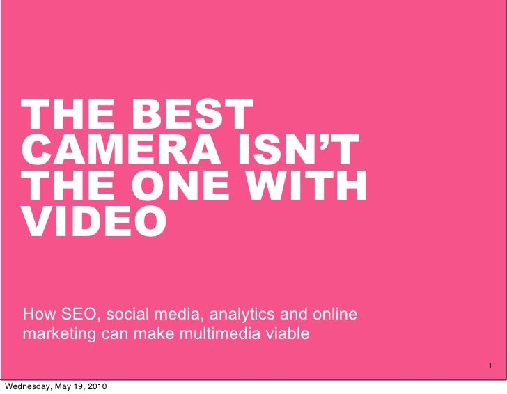 THE BEST    CAMERA ISN'T    THE ONE WITH    VIDEO    How SEO, social media, analytics and online    marketing can make mul...